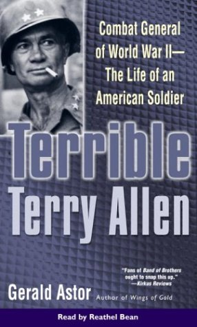 Terrible Terry Allen: Combat General of WWII - The Life of an American Soldier (073931033X) by Gerald Astor