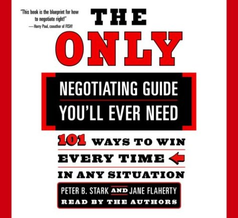 The Only Negotiating Guide You'll Ever Need: 101 Ways to Win Every Time in Any Situation: Peter...