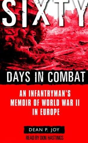 Sixty Days in Combat: An Infantryman's Memoir: Joy, Dean