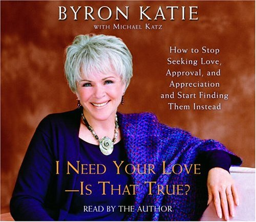 9780739316993: I Need Your Love - Is That True?: How to Stop Seeking Love, Approval, and Appreciation and Start Finding Them Instead