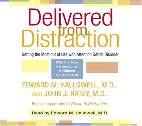 Delivered from Distraction: Getting the Most out of Life with Attention Deficit Disorder: Hallowell...