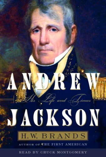 Andrew Jackson: His Life and Times: Brands, H.W.