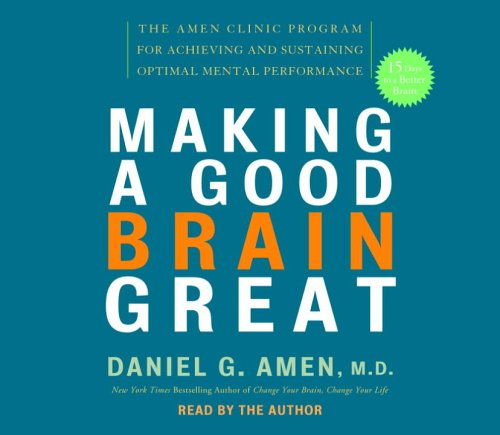 9780739322291: Making a Good Brain Great: The Amen Clinic Program for Achieving and Sustaining Optimal Mental Performance
