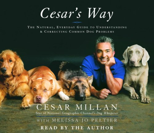 Cesar's Way: The Natural, Everyday Guide to Understanding and Correcting Common Dog Problems: ...