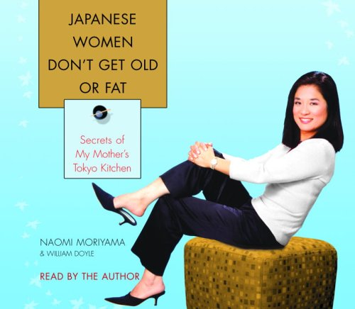 9780739325124: Japanese Women Don't Get Old or Fat: Secrets of My Mother's Tokyo Kitchen