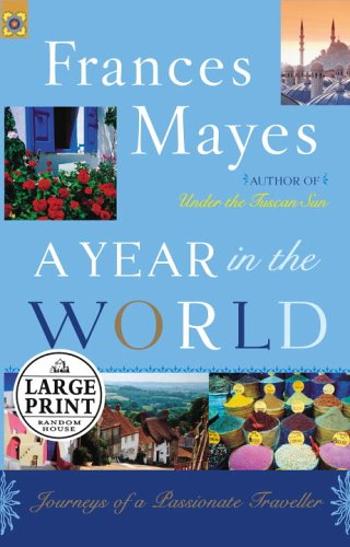A Year in the World: Journeys of A Passionate Traveler (Random House Large Print): Frances Mayes