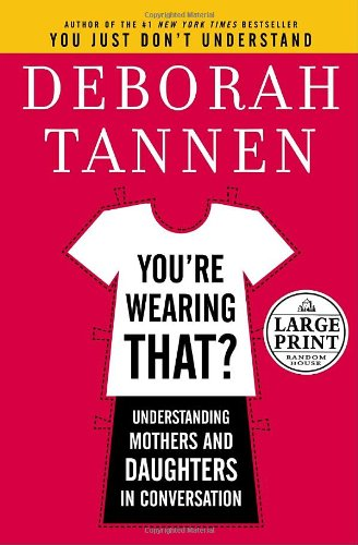 9780739326022: You're Wearing That?: Understanding Mothers and Daughters in Conversation (Random House Large Print)