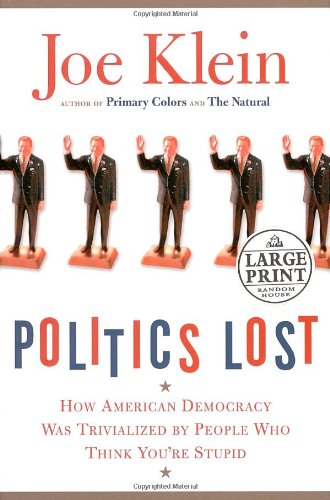 9780739326145: Politics Lost: How American Democracy Was Trivialized by People Who Think You're Stupid