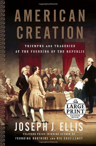 9780739326183: American Creation: Triumphs and Tragedies at the Founding of the Republic (Random House Large Print)