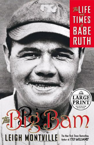 The Big Bam: The Life and Times of Babe Ruth (Random House Large Print): Montville, Leigh