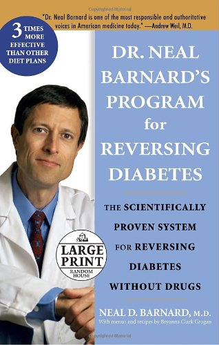 9780739326701: Dr. Neal Barnard's Program for Reversing Diabetes: The Scientifically Proven System for Reversing Diabetes Without Drugs (Random House Large Print)