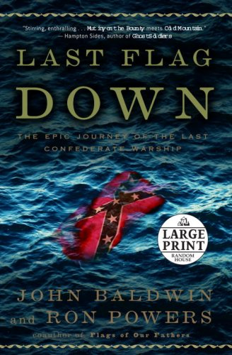 9780739327180: Last Flag Down: The Epic Journey of the Last Confederate Warship (Random House Large Print)