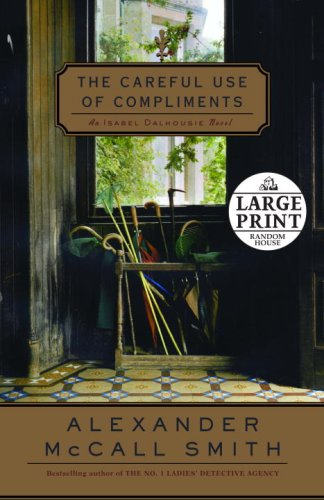 9780739327463: The Careful Use of Compliments: An Isabel Dalhousie Novel