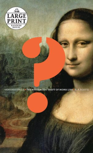 Vanished Smile: The Mysterious Theft of the Mona Lisa (Random House Large Print): Scotti, R.A.