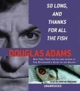 So Long, and Thanks for All the Fish: Adams, Douglas