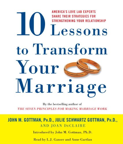 9780739332375: Ten Lessons to Transform Your Marriage: America's Love Lab Experts Share Their Strategies for Strengthening Your Relationship