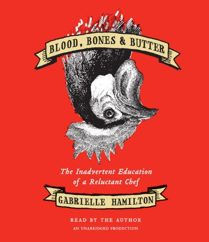 Blood, Bones & Butter: The Inadvertent Education of a Reluctant Chef: Hamilton, Gabrielle