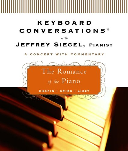 9780739332672: Keyboard Conversations®: The Romance of the Piano (Keyboard Conversations With Jeffrey Siegel)