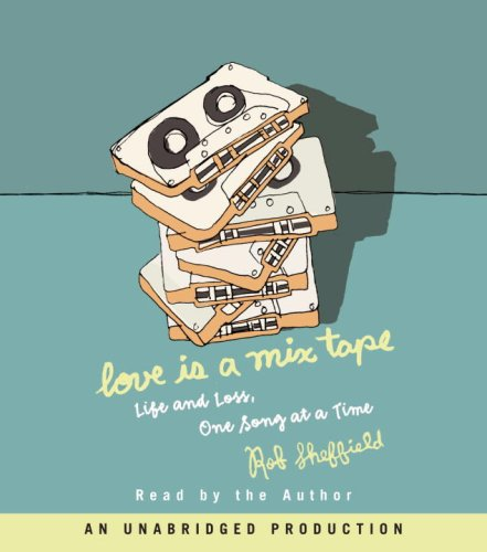 9780739333525: Love Is a Mix Tape: Life and Loss, One Song at a Time