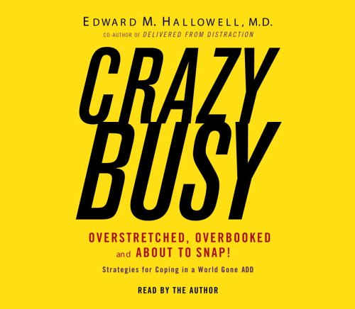 9780739334737: Crazybusy: Overstretched, Overbooked, and About to Snap! Strategies for Coping in a World Gone ADD