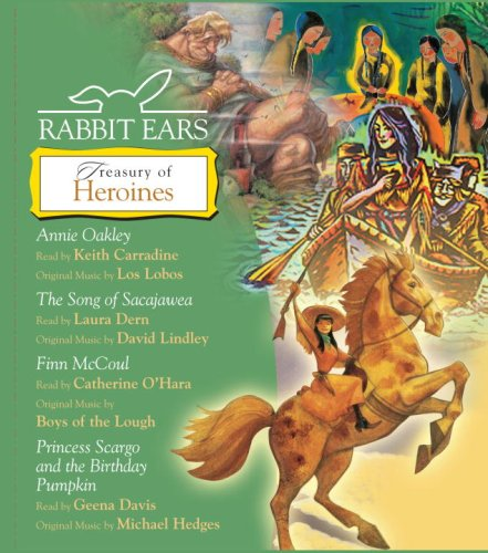 9780739338728: Rabbit Ears Treasury of Heroines: Annie Oakley, Song of Sacajawea, Finn McCoul, Princess Scargo and The Birthday Pumpkin