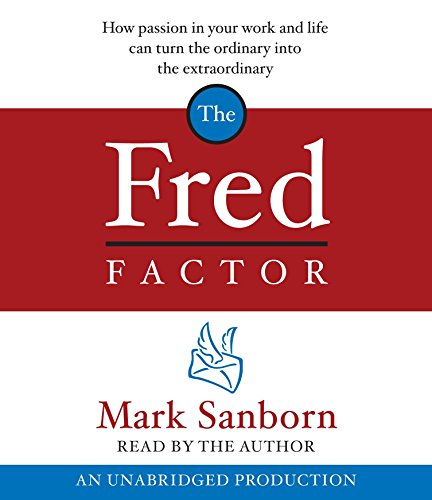 9780739339619: The Fred Factor: How passion in your work and life can turn the ordinary into the extraordinary