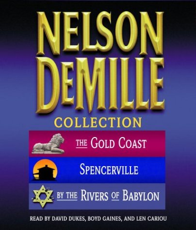 The Nelson DeMille Collection: Volume 1: The Gold Coast, Spencerville, and By the Rivers of Babylon...