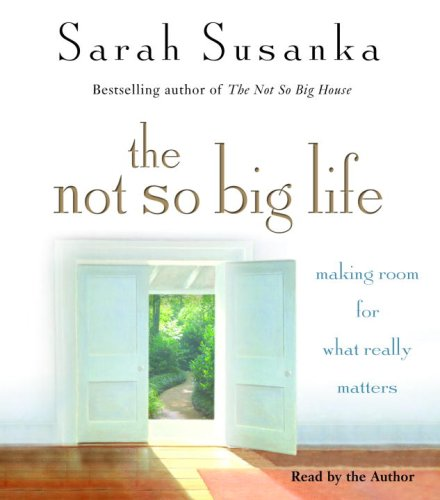 9780739341575: The Not So Big Life: Making Room for What Really Matters
