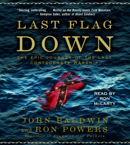9780739342947: Last Flag Down: The Epic Journey of the Last Confederate Warship