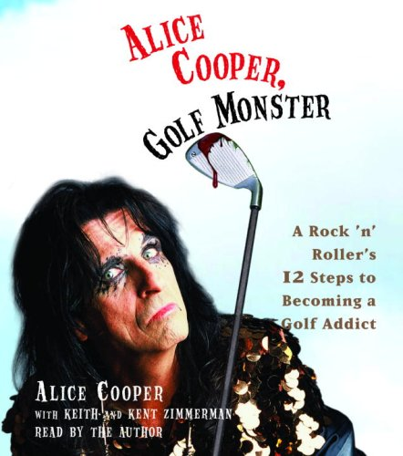 Alice Cooper, Golf Monster: My Twelve Steps to Becoming a Golf Addict (0739344145) by Cooper, Alice; Zimmerman, Keith; Zimmerman, Kenneth