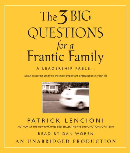 9780739344200: The Three Big Questions for a Frantic Family: A Leadership Fable...About Restoring Sanity To The Most Important Organization In Your Life