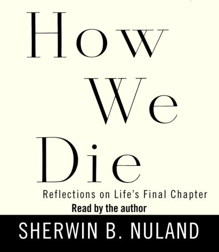 How We Die: Reflections on Life's Final Chapter (0739344323) by Sherwin B. Nuland