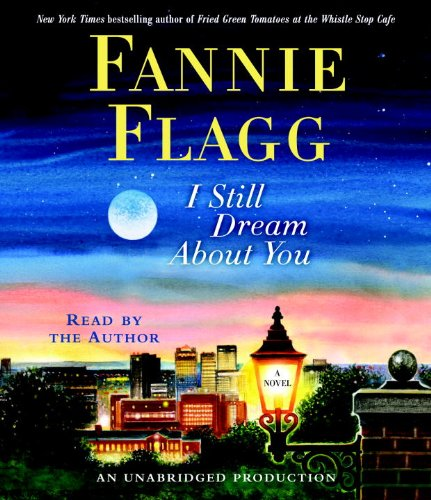 I Still Dream About You: A Novel: Flagg, Fannie