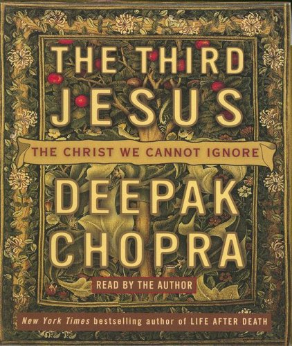 The Third Jesus: The Christ We Cannot Ignore: Chopra, Deepak