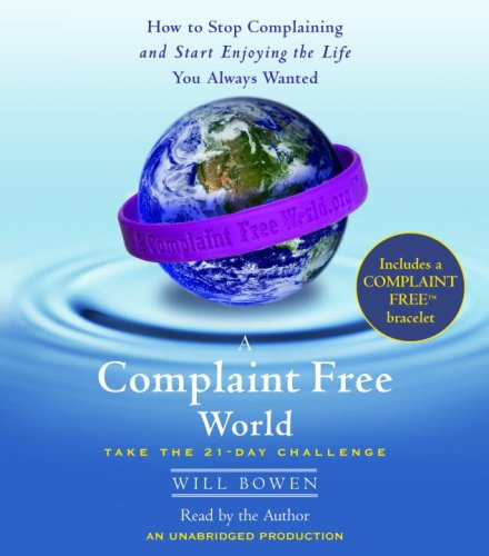 9780739358474: A Complaint Free World: How to Stop Complaining and Start Enjoying the Life You Always Wanted