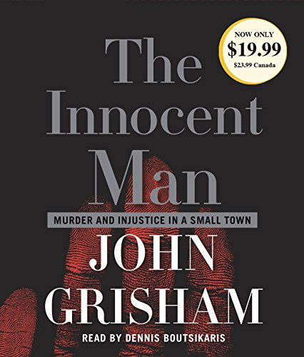 The Innocent Man: Murder and Injustice in: John Grisham