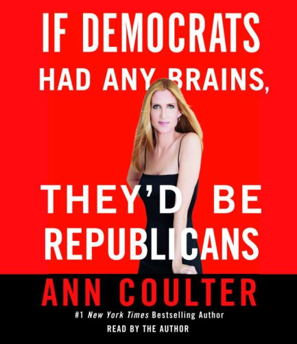 If Democrats Had Any Brains, They'd Be Republicans: Coulter, Ann