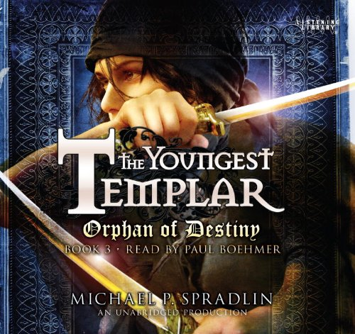 Orphan of Destiny: The Youngest Templar Trilogy, Book 3: Michael P. Spradlin