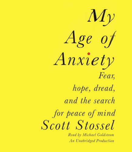 9780739369944: My Age of Anxiety: Fear, Hope, Dread, and the Search for Peace of Mind