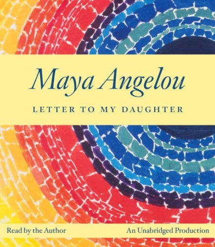 Letter to My Daughter: Angelou, Maya
