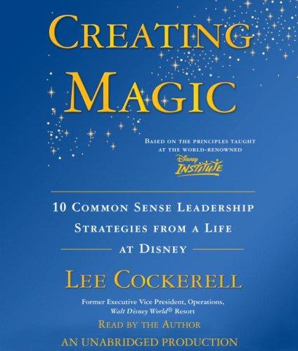 9780739370520: Creating Magic: 10 Common Sense Leadership Strategies from a Life at Disney