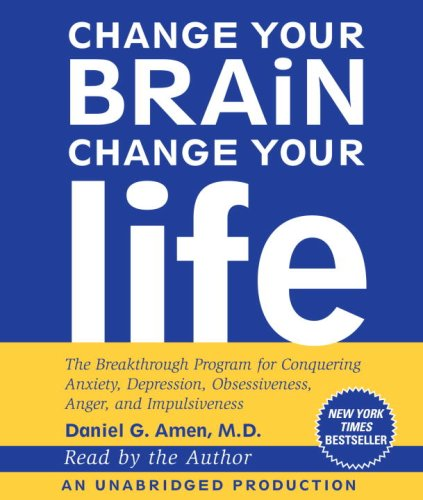 9780739376935: Change Your Brain, Change Your Life: The Breakthrough Program for Conquering Anxiety, Depression, Obsessiveness, Anger, and Impulsiveness
