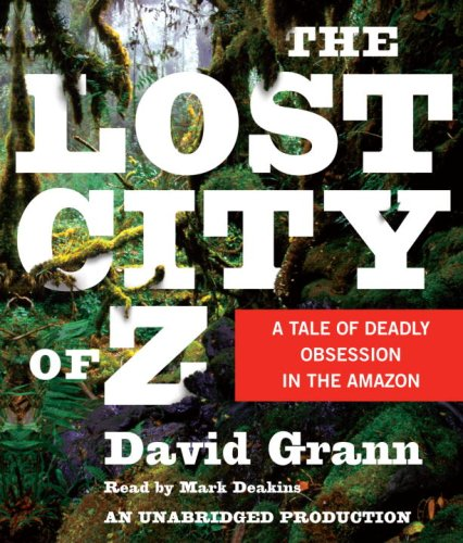 9780739376980: The Lost City of Z: A Tale of Deadly Obsession in the Amazon