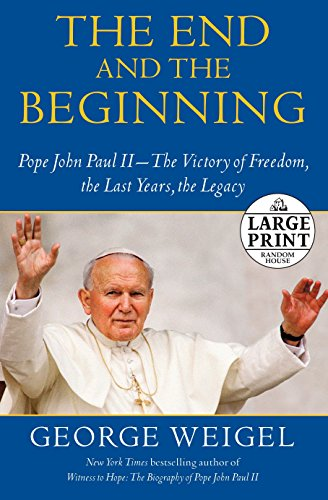 9780739377611: The End and the Beginning: Pope John Paul II -- The Victory of Freedom, the Last Years, the Legacy (Random House Large Print)
