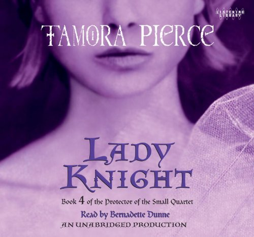 Lady Knight: Book 4 of the Protector of the Small Quartet: Tamora Pierce (Author), Bernadette Dunne...