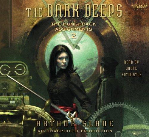 The Dark Deeps - The Hunchback Assignments 2 (Unabridged Audio CDs): Arthur Slade