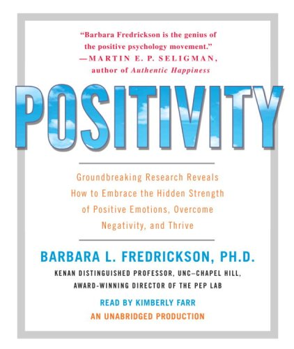 9780739381823: Positivity: Groundbreaking Research Reveals How to Embrace the Hidden Strength of Positive Emotions, Overcome Negativity, and Thrive