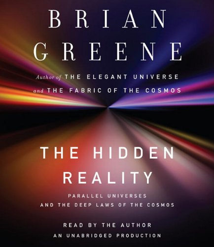 The Hidden Reality: Parallel Universes and the Deep Laws of the Cosmos: Brian Greene