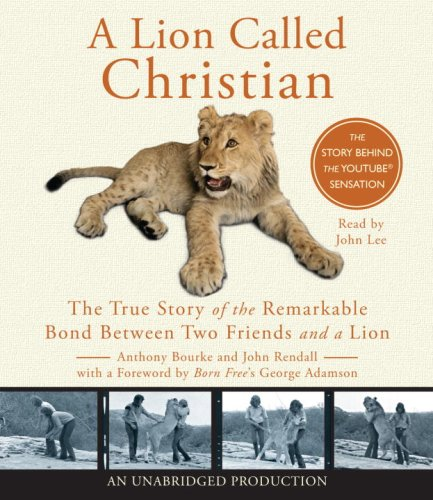 A Lion Called Christian: Bourke, Anthony; Rendall,