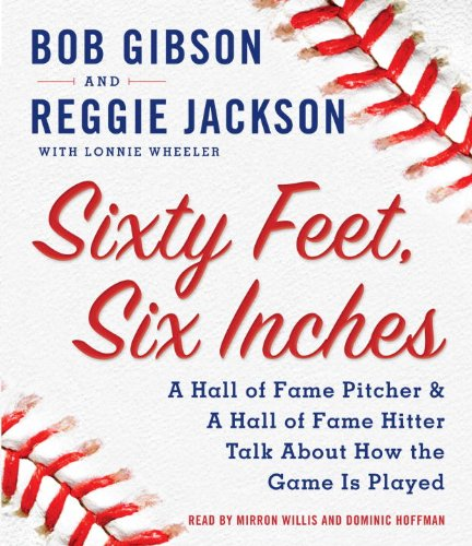 9780739384831: Sixty Feet, Six Inches: A Hall of Fame Pitcher & A Hall of Fame Hitter Talk about How the Game Is Played